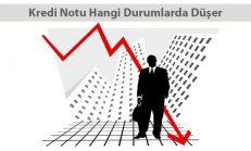 Kredi Notu Hangi Durumlarda Düşer