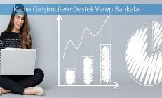 Kadın Girişimcilere Destek Veren Bankalar