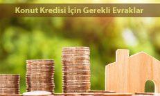 Konut Kredisi İçin Gerekli Evraklar Nelerdir
