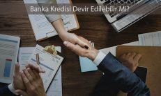 Banka Kredisi Devir Edilebilir Mi?