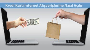 Kredi Kartı İnternet Alışverişine Nasıl Açılır