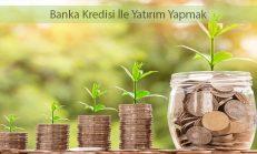 Banka Kredisi İle Yatırım Yapmak