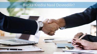 Banka Kredisi Nasıl Devredilir?