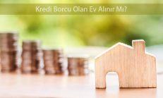 Kredi Borcu Olan Ev Alınır Mı?