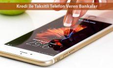 Kredi İle Taksitli Telefon Veren Bankalar ve Mağazalar