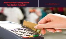 Kredi Kartlarına Uygulanan Faiz Türleri Nelerdir?